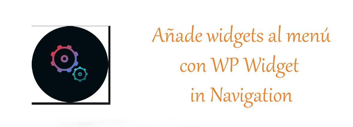 añade widgets a tu menu WordPress con WP Widget in Navigation