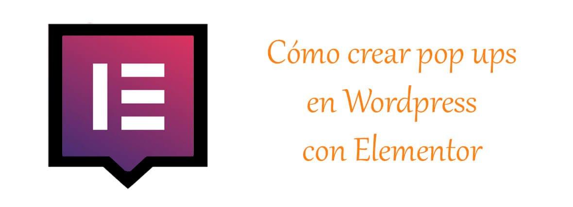 Cómo crear pop ups en Wordpress con Elementor