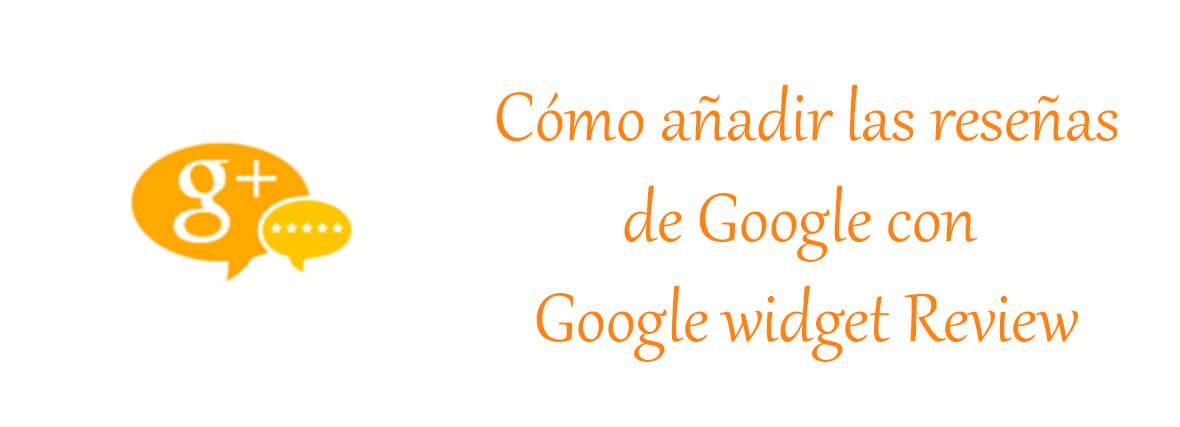 Cómo añadir las reseñas con el plugin Google widget Review