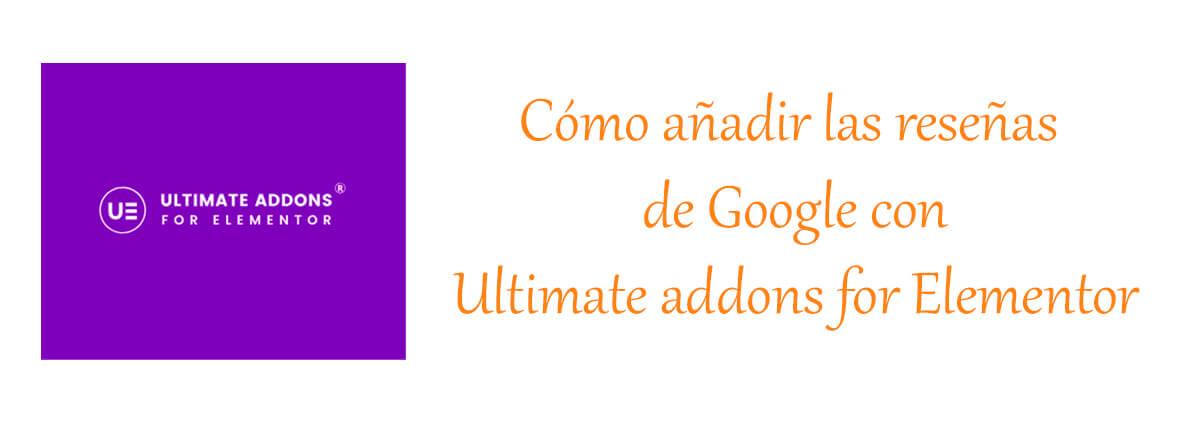 Como añadir las reseñas de Google con Ultimate addons for Elementor