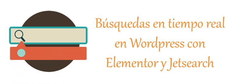 Búsquedas en tiempo real en Wordpress con Elementor y Jetsearch