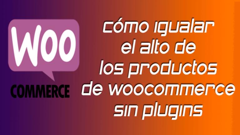Cómo igualar el alto de los productos de woocommerce sin plugins