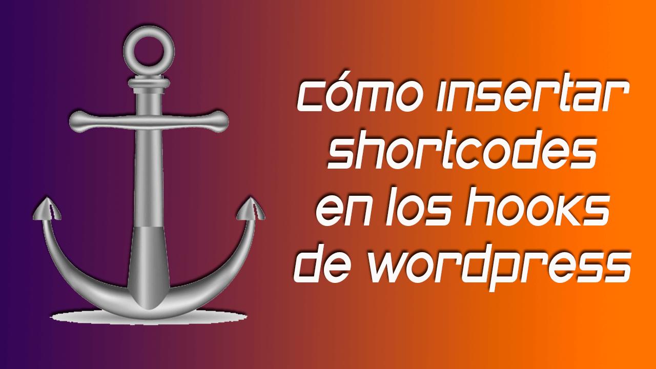 Cómo insertar shortcodes en los hooks de Wordpress