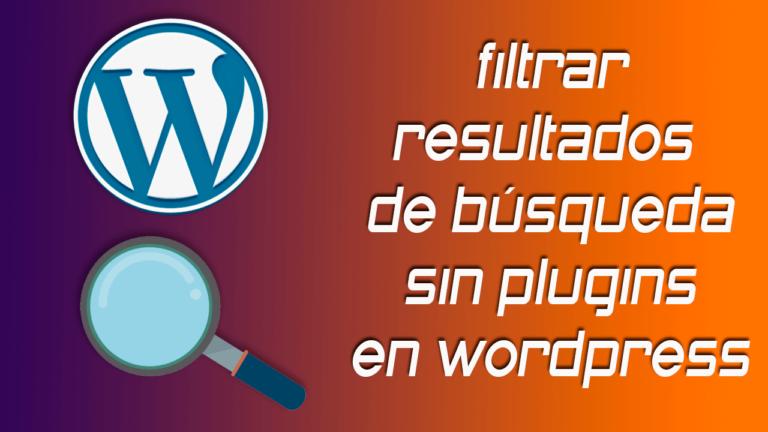 filtrar los resultados de busqueda en wordpress sin plugins